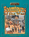 Boomtowns of the West (Life in the Old West)