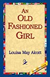 An Old Fashioned Girl (1421815842) by Louisa May Alcott