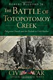 The Battle of Totopotomoy Creek:: Polegreen Church and the Prelude to Cold Harbor (Civil War Series)