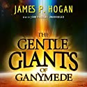 The Gentle Giants of Ganymede Audiobook by James P. Hogan Narrated by John Pruden