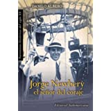 Jorge Newbery: El Senor del Coraje (Narrativos Historicos Del Siglo XX)