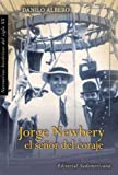 img - for Jorge Newbery, El Senor Del Coraje/ Jorge Newbery, The Sir of the Courage (Narrativos Historicos Del Siglo XX) (Spanish Edition) book / textbook / text book