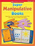 Super Manipulative Books: Easy How-to's for 10 Interactive Books That Kids Will Love to Make and Read (0439395046) by Williams, Rozanne Lanczak