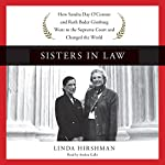 Sisters in Law: How Sandra Day O'Connor and Ruth Bader Ginsburg Went to the Supreme Court and Changed the World | Linda Hirshman