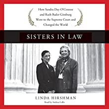 Sisters in Law: How Sandra Day O'Connor and Ruth Bader Ginsburg Went to the Supreme Court and Changed the World Audiobook by Linda Hirshman Narrated by Andrea Gallo