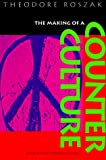 The Making of a Counter Culture: Reflections on the Technocratic Society and Its Youthful Opposition (0520201221) by Roszak, Theodore