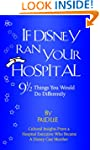 If Disney Ran Your Hospital: 9 1/2 Th...