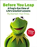 Before You Leap: A Frog's-Eye View of Life's Greatest Lessons