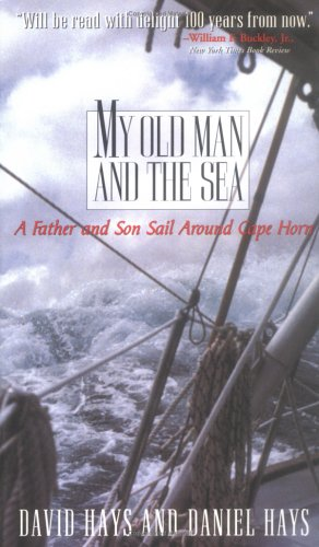 My Old Man and the Sea: A Father and Son Sail Around Cape Horn, David Hays; Daniel Hays