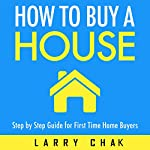 How to Buy a House: Step-by-Step Guide for First-Time Home Buyers | Larry Chak