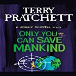 Only You Can Save Mankind: Johnny Maxwell, Book 1 | Terry Pratchett