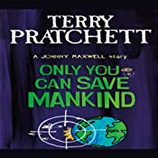 Only You Can Save Mankind: Johnny Maxwell, Book 1 | [Terry Pratchett]
