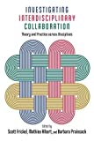 Investigating Interdisciplinary Collaboration: Theory and Practice across Disciplines (The American Campus)