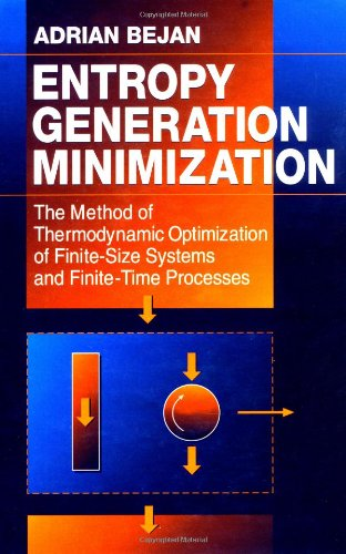 Entropy Generation Minimization: The Method of Thermodynamic Optimization of Finite-size Systems and Finite-time Processes (Mechanical and Aerospace Engineering Series)