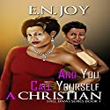 And You Call Yourself a Christian: Urban Books Audiobook by E.N. Joy Narrated by Cindy CA Pereira