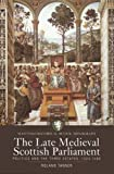 The Late Medieval Scottish Parliament: Politics and the Three Estates, 1424-1488 (Scottish Historical Review Monograph)