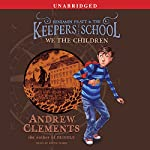 We the Children: Benjamin Pratt and the Keepers of the School, Book 1 | Andrew Clements