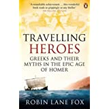 "Travelling Heroes: Greeks and their myths in the epic age of Homervon ""Robin Lane Fox"""