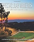 Spectacular Wineries of California's Central Coast: A Captivating Tour of Established, Estate and Boutique Wineries (Spectacular Wineries series)