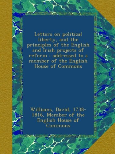 letters-on-political-liberty-and-the-principles-of-the-english-and-irish-projects-of-reform-addresse