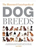 The Illustrated Encyclopedia of Dog Breeds: The Comprehensive Visual Directory of all the World's Dog Breeds, Plus Invaluable Practical Information on Breeding, Training, Care and Showing