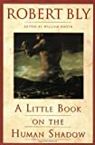 A Little Book on the Human Shadow (0062548476) by Bly, Robert / Booth, William