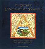 Secret Language of Symbols: A Visual Key to Symbols and Their Meaning (0811804895) by David Fontana