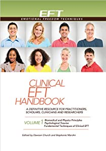 Clinical EFT Handbook 1: A Definitive Resource for Practitioners, Scholars, Clinicians, and Researchers. Volume 1: Biomedical & Physics Principles, ... and Fundamental Techniques of Clinical EFT
