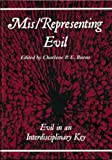 img - for Mis/representing Evil: Evil in an Interdisciplinary Key (At the Interface) by Charlene P.E. Burns (2009-08-01) book / textbook / text book