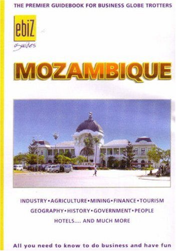 Mozambique: The Premier Guidebook for Business Globetrotters (EBiz Guides) (Ebiq Guides)