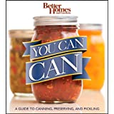 Better Homes and Gardens You Can Can: A Guide to Canning, Preserving, and Pickling (Better... by Better Homes and Gardens