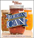 Better Homes and Gardens You Can Can: A Guide to Canning, Preserving, and Pickling (Better Homes & Gardens) (0470607564) by Better Homes and Gardens
