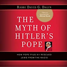The Myth of Hitler's Pope: Pope Pius XII and His Secret War against Nazi Germany (       UNABRIDGED) by David G. Dalin Narrated by Michael Floyd