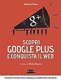 Scopri google plus e conquista il web (Web book) (Italian Ed...