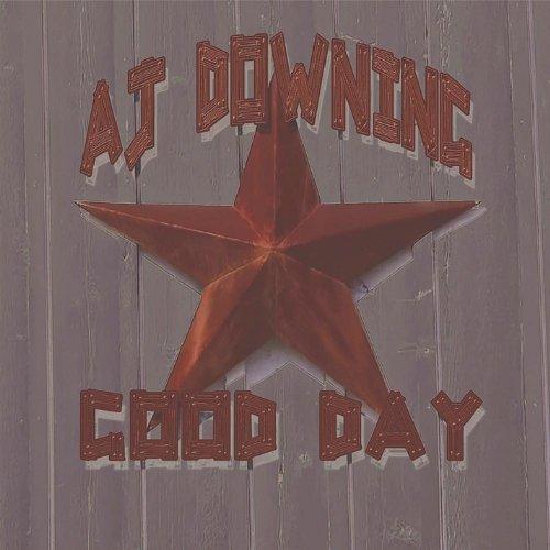 AJ Downing - Good Day By Aj Downing (2013-08-03) - Zortam Music
