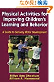 Physical Activities for Improving Children's Learning and Behavior: A Guide to Sensory Motor Development