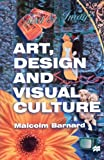 img - for Art, Design And Visual Culture: 1st (First) Edition book / textbook / text book