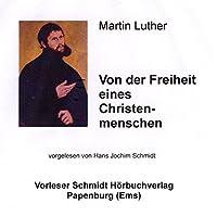 Von der Freiheit eines Christenmenschen Hörbuch von Martin Luther Gesprochen von: Hans Jochim Schmidt