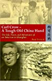 Cover of Carl Crow - A Tough Old China Hand by Paul French 9622098029