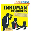Inhuman Resources: A Guide to the Psychos, Misfits and Criminally Incompetent in Every Office
