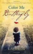Color Me Butterfly: A Novel Inspired by One Family&#39;s Journey from Tragedy to Triumph: L. Y. Marlow: 9780307716613: Amazon.com: Books