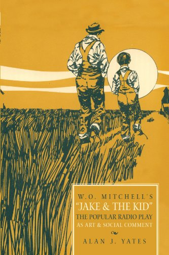 W.O. Mitchell's Jake & the Kid: The Popular Radio Play As Art & Social Comment
