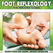 Foot Reflexology: The Master Guide  by Chris Shirley Narrated by Chris Shirley