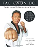 Dong Keun Park Tae Kwon Do: The Indomitable Martial Art of Korea: Basics, Techniques, and Forms