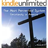 The Most Perverted System: Christianity in America