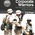 Corporate Warriors: The Rise of the Privatized Military Industry, Updated Edition: (Cornell Studies in Security Affairs) | P.W. Singer