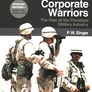 Corporate Warriors: The Rise of the Privatized Military Industry, Updated Edition Audiobook