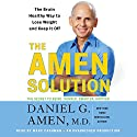 The Amen Solution: The Brain Healthy Way to Lose Weight and Keep It Off Audiobook by Daniel G. Amen Narrated by Marc Cashman