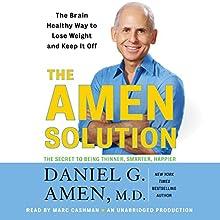 The Amen Solution: The Brain Healthy Way to Lose Weight and Keep It Off | Livre audio Auteur(s) : Daniel G. Amen Narrateur(s) : Marc Cashman