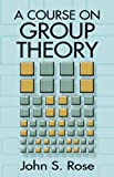 A Course on Group Theory (Dover Books on Mathematics) (0486681947) by John S. Rose